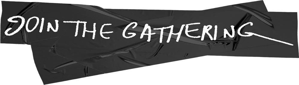 JOIN THE GATHERING...